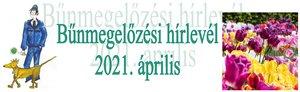 Bűnmegelőzési hírlevél 2021. április